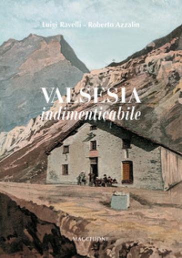 Valsesia indimenticabile - Luigi Ravelli |