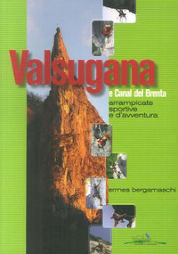 Valsugana e Canal del Brenta. Arrampicate sportive e d'avventura - Ermes Bergamaschi |