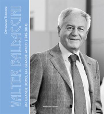 Valter Baldaccini. Un grande uomo, un grande amico (1945-2014) - Ottaviano Turrioni pdf epub