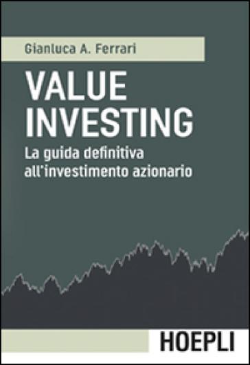 Value investing. La guida definitiva all'investimento azionario