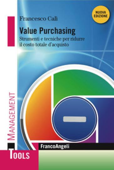 Value purchasing. Strumenti e tecniche per ridurre il costo totale d'acquisto - Francesco Calì pdf epub