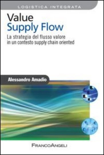 Value supply flow. La strategia del flusso valore in un contesto supply chain oriented - Alessandro Amadio  