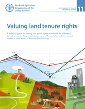 Valuing Land Tenure Rights: A Technical Guide on Valuing Land Tenure Rights in Line with the Voluntary Guidelines on the Responsible Governance of Tenure of Land, Fisheries and Forests in the Context of National Food Security