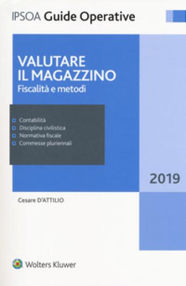 Valutare il magazzino. Fiscalità e metodi - Cesare D'Attilio | Thecosgala.com