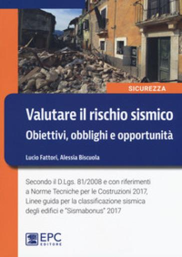 Valutare il rischio sismico. Obiettivi, obblighi e opportunità - Lucio Fattori |