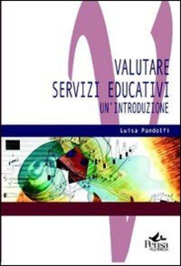 Valutare servizi educativi. Un'introduzione - Luisa Pandolfi  