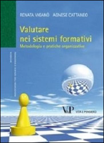 Valutare nei sistemi formativi. Metodologia e pratiche organizzative - Renata Viganò | Jonathanterrington.com