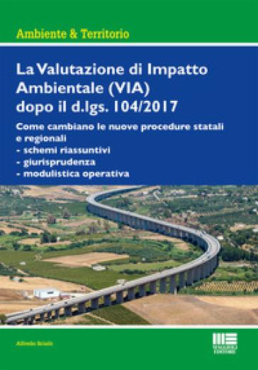 La Valutazione di Impatto Ambientale (VIA) dopo il d.lgs. 104/2017 - Alfredo Scialò pdf epub