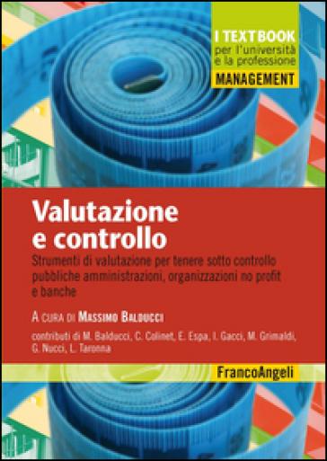 Valutazione e controllo. Strumenti di valutazione per tenere sotto controllo pubbliche amministrazioni, organizzazioni no profit e banche - M. Balducci |