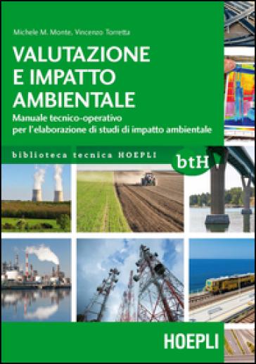 Valutazione e impatto ambientale. Manuale tecnico-operativo per l'elaborazione di studi di impatto ambientale - Michele M. Monte | Thecosgala.com