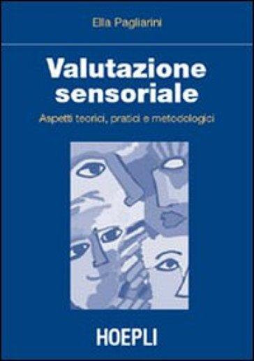 Valutazione sensoriale. Aspetti teorici, pratici e metodologici - Ella Pagliarini |