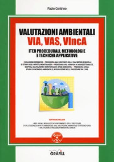 Valutazioni Ambientali VIA, VAS, VIncA. Iter procedurali, metodologie e tecniche applicative. Con software - Paolo Contrino |