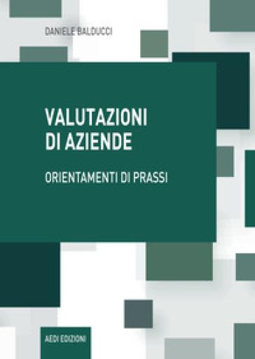 Valutazioni di aziende. Orientamenti di prassi - Daniele Balducci   Thecosgala.com