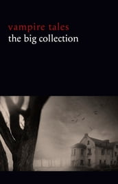 Vampire Tales: The Big Collection (80+ stories in one volume: The Viy, The Fate of Madame Cabanel, The Parasite, Good Lady Ducayne, Count Magnus, For the Blood Is the Life, Dracula