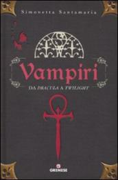 Vampiri. Da «Dracula» a «Twilight»