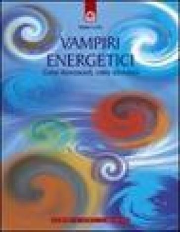 Vampiri energetici. Come riconoscerli, come difendersi - Mario Corte   Rochesterscifianimecon.com