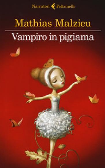 Vampiro in pigiama - Mathias Malzieu | Rochesterscifianimecon.com