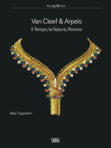 Van Cleef & Arpels. Il tempo, la natura, l'amore. Ediz. illustrata - Alba Cappellieri |