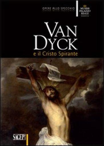 Van Dyck e il Cristo spirante - Luca Leoncini |