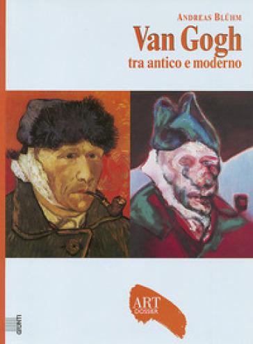 Van Gogh. Tra antico e moderno. Ediz. illustrata - Andreas Bluhm |