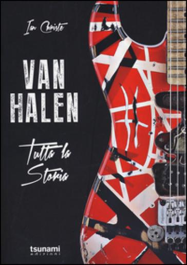 Van Halen. Tutta la storia - Ian Christe |