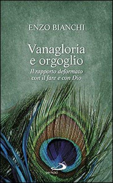 Vanagloria e orgoglio. Il rapporto deformato con il fare e con Dio - Enzo Bianchi |