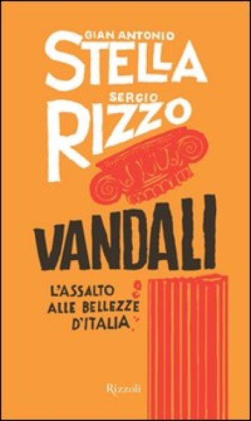 Vandali. L'assalto alle bellezze d'Italia - Gian Antonio Stella  