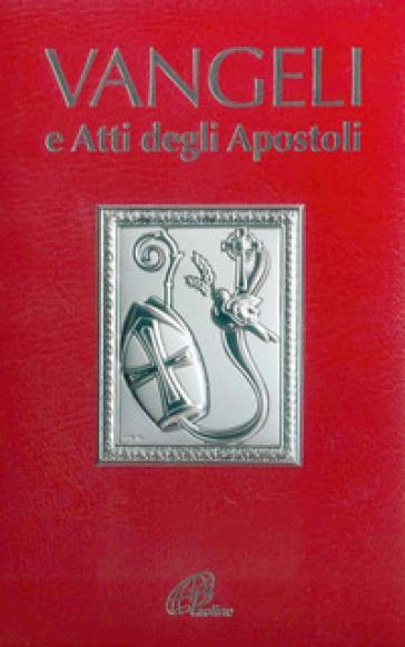 Vangeli e Atti degli Apostoli. Edizione per la Cresima - Conferenza episcopale italiana  