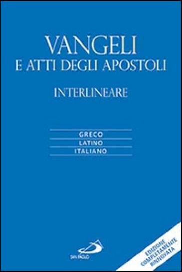 Vangeli e atti degli apostoli. Versione interlineare in italiano - Flaminio Poggi |