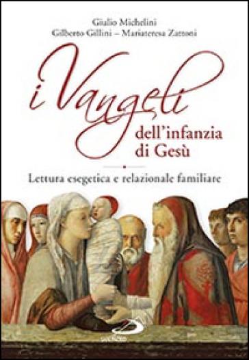I Vangeli dell'infanzia di Gesù. Lettura esegetica e relazionale familiare - Gilberto Gillini |