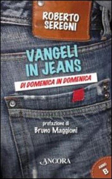 Vangeli in jeans. Di domenica in domenica. Anno B - Roberto Seregni | Rochesterscifianimecon.com
