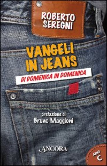 Vangeli in jeans. Di domenica in domenica. Anno C - Roberto Seregni |