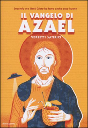 Il Vangelo di Azael. Versetti satirici - Azael  