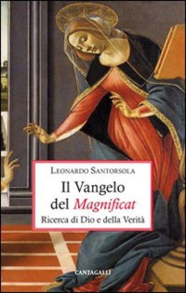 Il Vangelo del Magnificat. Ricerca di Dio e della Verità - Leonardo Santorsola |