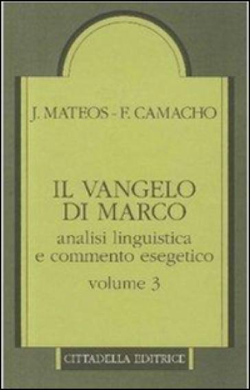 Il Vangelo di Marco. Analisi linguistica e commento esegetico. 3.Capp. 10,32-16,8 - Juan Mateos   Rochesterscifianimecon.com