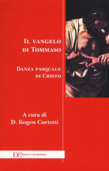 Il Vangelo di Tommaso. Danza pasquale di Cristo - Tommaso (san) | Kritjur.org