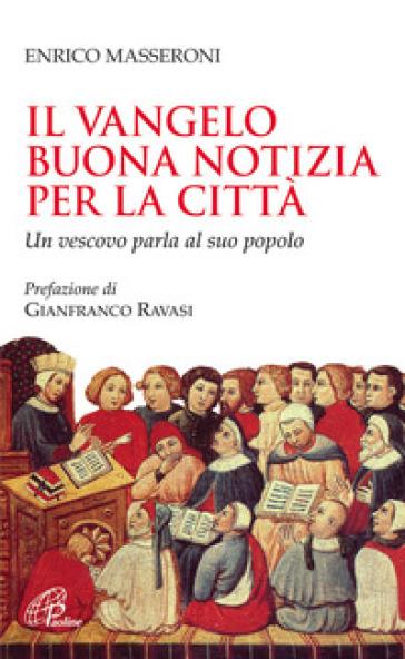 Il Vangelo buona notizia per la città. Un vescovo parla al suo popolo - Enrico Masseroni |