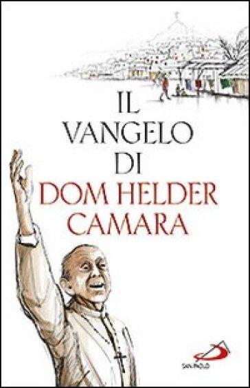 Il Vangelo di dom Helder Camara - Helder Camara | Rochesterscifianimecon.com