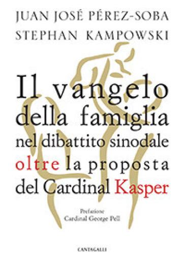 Il Vangelo della famiglia nel dibattito sinodale oltre la proposta del cardinal Kasper - Juan José Perez-Soba | Rochesterscifianimecon.com