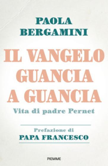 Il Vangelo guancia a guancia. Vita di Padre Stefano Pernet - Paola Bergamini | Thecosgala.com