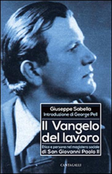 Il Vangelo del lavoro. Etica e persona nel magistero sociale di San Giovanni Paolo II - Giuseppe Sabella | Kritjur.org
