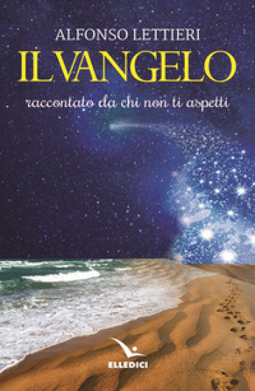 Il Vangelo raccontato da chi non ti aspetti - Alfonso Lettieri |