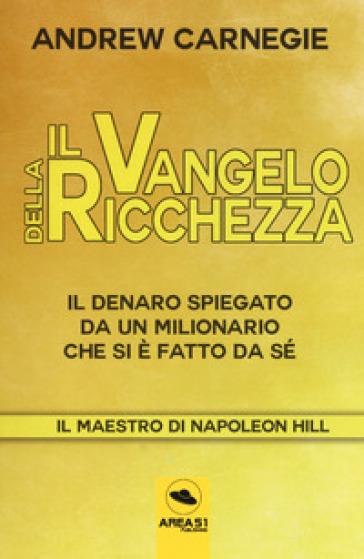 Il Vangelo della ricchezza. Il denaro spiegato da un milionario che si è fatto da sé. Con ebook - Andrew Carnegie | Thecosgala.com