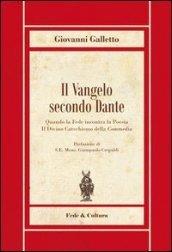 Il Vangelo secondo Dante. Quando la fede incontra la poesia, il divinocatechismo della «Commedia»