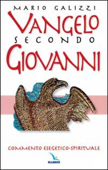 Vangelo secondo Giovanni. Commento esegetico-spirituale - Mario Galizzi |