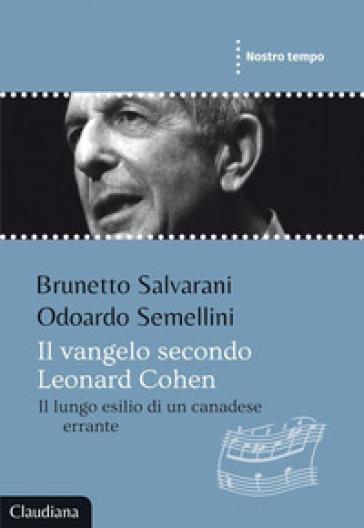 Il Vangelo secondo Leonard Cohen. Il lungo esilio di un canadese errante - Brunetto Salvarani |