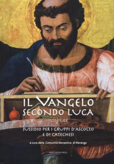 Il Vangelo secondo Luca (9,51-19,48). Sussidio per i gruppi d'ascolto e di catechesi - Comunità monastica di Marango | Kritjur.org
