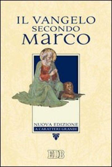 Il Vangelo secondo Marco. Ediz. a caratteri grandi