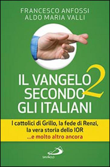 Il Vangelo secondo gli italiani. I cattolici di Grillo, la fede di Renzi, la vera storia dello IOR... e molto altro ancora. 2. - Francesco Anfossi  