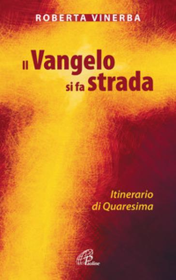 Il Vangelo si fa strada. Itinerario di Quaresima - Roberta Vinerba | Thecosgala.com